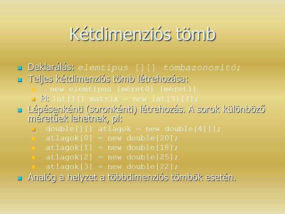 Kétdimenziós tömb Deklarálás: elemtípus [][] tömbazonosító;